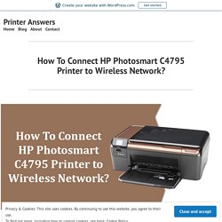 How To Connect HP Photosmart C4795 Printer to Wireless Network? – Printer Answers