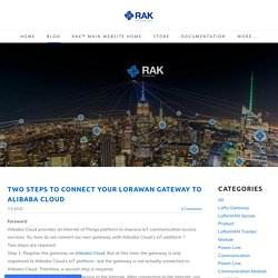 Two steps to connect your LoRaWAN gateway to Alibaba Cloud - RAKwireless Technology