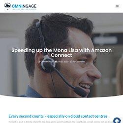 Amazon Connect - Speeding up the Mona Lisa - OMNINGAGE