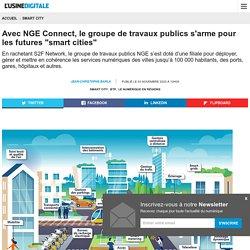 """Avec NGE Connect, le groupe de travaux publics s'arme pour les futures """"smart cities"""""""