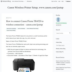 How to connect Canon Pixma TR4520 to wireless connection – canon.com/ijsetup