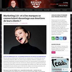 Marketing 2.0 : et si les marques se connectaient davantage aux émotions de leurs clients ? – The brandnewsblog l Le blog des marques et du branding