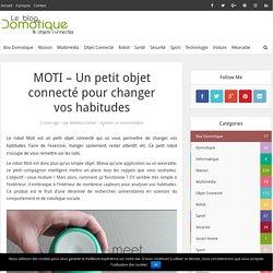 Robot Moti : un petit objet connecté pour changer vos habitudes
