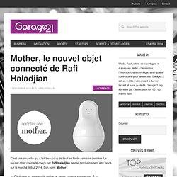 Mother, le nouvel objet connecté de Rafi Haladjian
