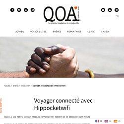 Voyager connecté avec Hippocketwifi - QOA Mag - Le premier magazine du voyage utile
