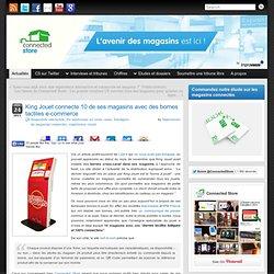King Jouet connecte 10 de ses magasins avec des bornes tactiles e-commerce