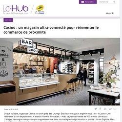 Casino : un magasin ultra-connecté pour réinventer le commerce de proximité