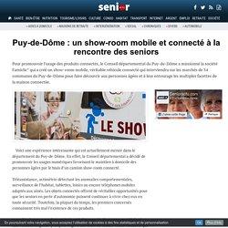 Puy-de-Dôme : un show-room mobile et connecté à la rencontre des seniors - 03/02/17