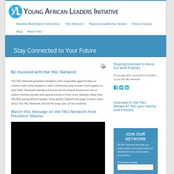 Stay Connected to Your Future - Young African Leaders Initiative Network