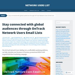 Stay connected with global audiences through OnTrack Network Users Email Lists