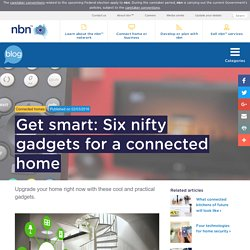 Get smart: Six nifty gadgets for a connected home