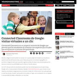 Connected Classrooms de Google: visitas virtuales a un clicYoung Marketing