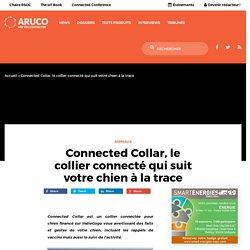 Connected Collar, le collier connecté qui suit votre chien à la trace