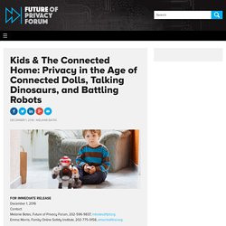 Kids & The Connected Home: Privacy in the Age of Connected Dolls, Talking Dinosaurs, and Battling Robots - Future of Privacy Forum