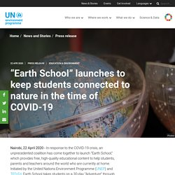 """""""Earth School"""" launches to keep students connected to nature in the time of COVID-19"""