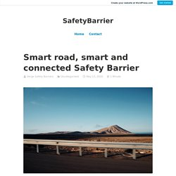 Smart road, smart and connected Safety Barrier – SafetyBarrier
