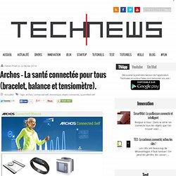 Archos - La santé connectée pour tous (bracelet, balance et tensiomètre).