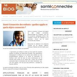 Santé connectée des enfants : quelles solutions mobiles ?Le blog de la santé connectée
