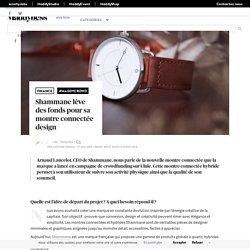 Shammane lève des fonds pour sa montre connectée design - Maddyness - Le Magazine des Startups Françaises