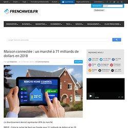 Maison connectée : un marché à 71 milliards de dollars en 2018 - FrenchWeb.frFrenchWeb.fr