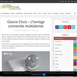 Glance Clock - L'horloge connectée multialertes - Blog Domotique