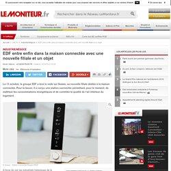 EDF entre enfin dans la maison connectée avec une nouvelle filiale et un objet - 13/10/16