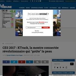 """CES 2017 : KTrack, la montre connectée révolutionnaire qui """"goûte"""" la peau"""