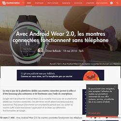 Avec Android Wear 2.0, les montres connectées fonctionnent sans téléphone - Tech