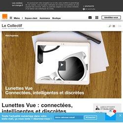 Lunettes Vue : connectées, intelligentes et discrètes