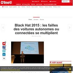 Black Hat 2015 : les failles des voitures autonomes ou connectées se multiplient