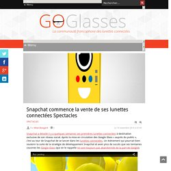 Snapchat commence la vente de ses lunettes connectées Spectacles - GoGlasses