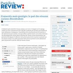 Connectés mais protégés: le pari des réseaux sociaux décentralisés | ParisTech Review
