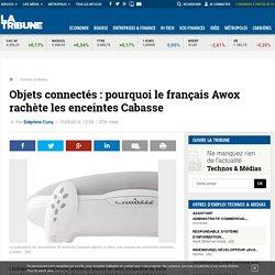 Objets connectés : pourquoi le français Awox rachète les enceintes Cabasse