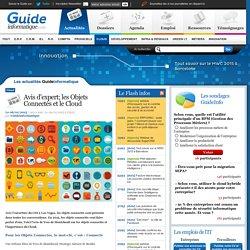 Avis d'expert; les Objets Connectés et le Cloud - Guide Informatique - Toute l'actualité informatique et des TI: News, dossiers, agenda