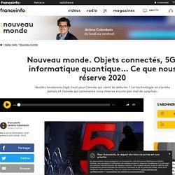 Nouveau monde. Objets connectés, 5G, informatique quantique… Ce que nous réserve 2020