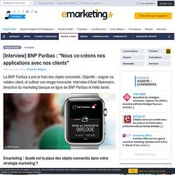 """Objets connectés : BNP Paribas : """"Nous co-créons nos applications avec nos clients"""""""