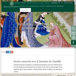 Restons connectés - Les ressources en ligne - Domaine de Chantilly