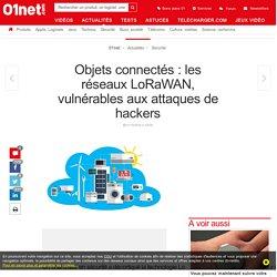 Objets connectés : les réseaux LoRaWAN, vulnérables aux attaques de hackers