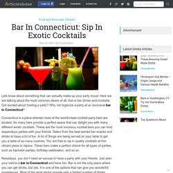 Bar In Connecticut: Sip In Exotic Cocktails