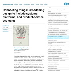 Connecting things: Broadening design to include systems, platforms, and product-service ecologies