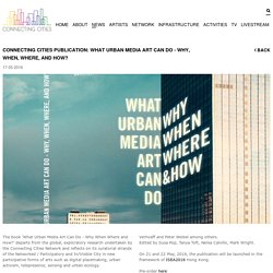 CONNECTING CITIES PUBLICATION: WHAT URBAN MEDIA ART CAN DO - WHY, WHEN, WHERE, AND HOW?
