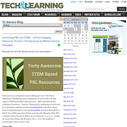- Connecting PBL and STEM… 40 Free Engaging Resources To Use In The Classroom by Michael Gorman