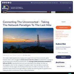 Connecting the Unconnected – Taking the Network Paradigm to the Last Mile