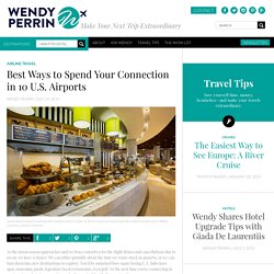 Best Ways to Spend Your Connection in 10 U.S. Airports - Wendy Perrin