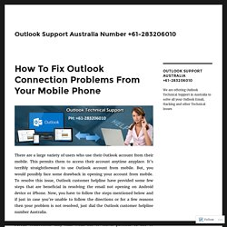 How To Fix Outlook Connection Problems From Your Mobile Phone – Outlook Support Australia Number +61-283206010