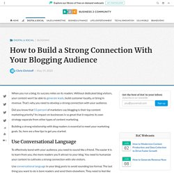How to Build a Strong Connection With Your Blogging Audience - Business 2 Community