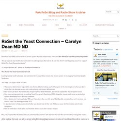 ReSet the Yeast Connection – Carolyn Dean MD ND – RnA ReSet Blog and Radio Show Archive