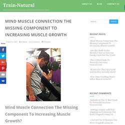 Mind Muscle Connection The Missing Component To Increasing Muscle Growth