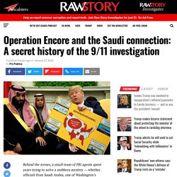 Operation Encore and the Saudi connection: A secret history of the 9/11 investigation