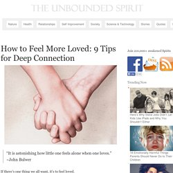 How to Feel More Loved: 9 Tips for Deep Connection